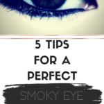 5 Tips For A Perfect Smoky Eye Everytime.